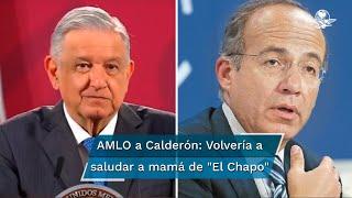 """El Presidente Andrés Manuel López Obrador respondió al exmandatario al afirmar que volvería a saludar a la mamá de """"El Chapo""""; """"es una anciana"""", dice y reitera que en el sexenio de Calderón hubo un """"narcoestado"""""""