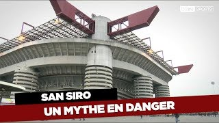 San Siro : Un mythe en danger