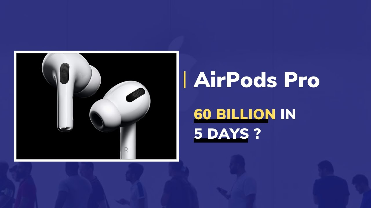How AirPods Pro made 60 billion in 5 days for Apple?