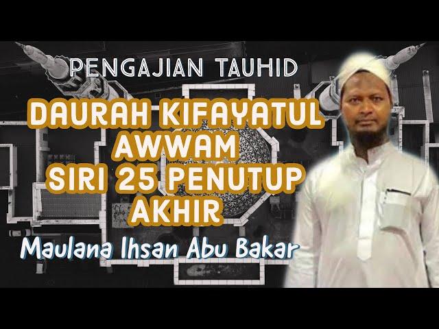 Sifat 20- Pengajian Kitab Kifayatul Awwam Siri 25 Penutup Akhir |Maulana Ihsan Bin Abu Bakar