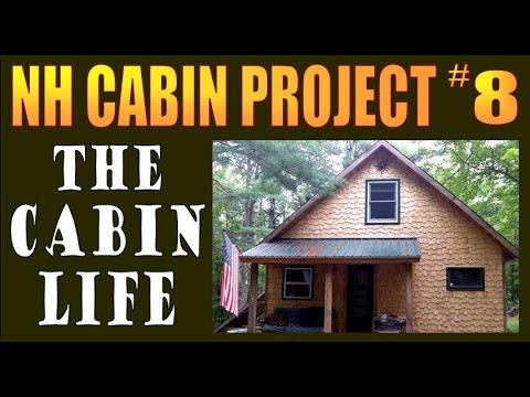 NH CABIN PROJECT part 8.    The Cabin Life