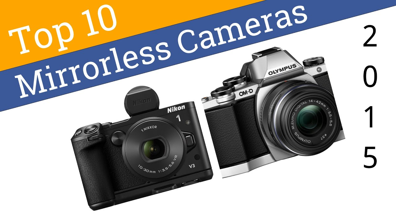 10 Best Mirrorless Cameras 2015 - YouTube