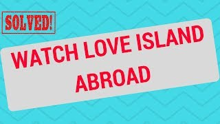 How to watch Love Island online abroad?
