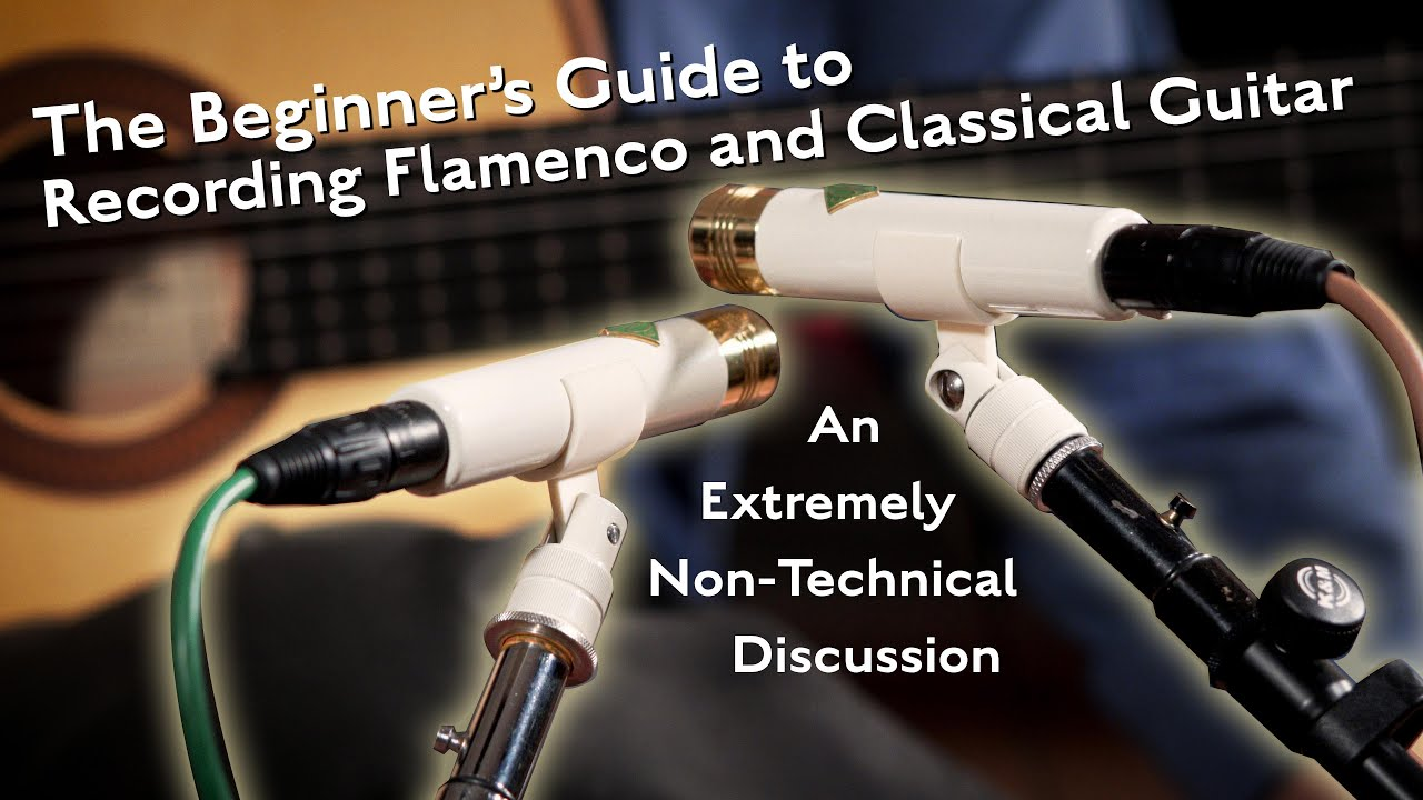 Beginner's Guide to Recording Flamenco and Classical Guitar - An Extremely Non-Technical Discussion