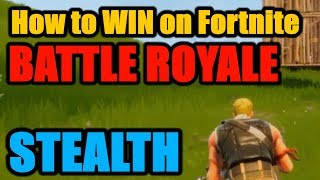 How to WIN on Fortnite | Solo Battle Royale - Stealth Guide Tutorial & Tips