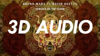 [3D AUDIO] Bruno Mars vs David Guetta - Versace On The Floor (USE HEADPHONES!!!)
