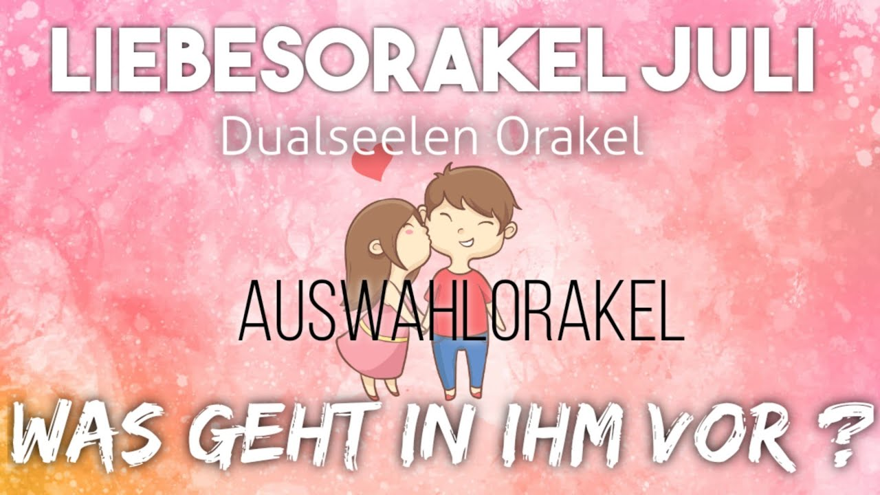 Liebesorakel Juli - Auswahl Orakel - Was geht in ihm vor 🤔