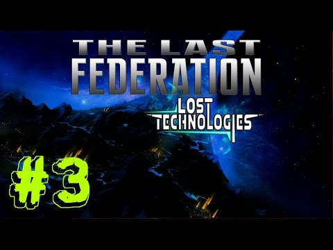 Let's Play The Last Federation: The Lost Technologies - Ep. 3 - Spacefaring Tekman!