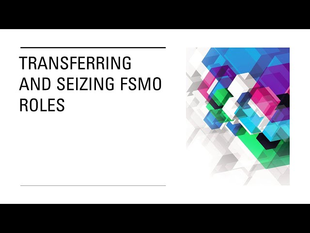 Transferring and Seizing FSMO Roles