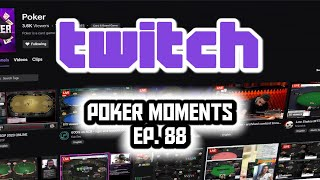 Twitch Poker Moments ep. 88