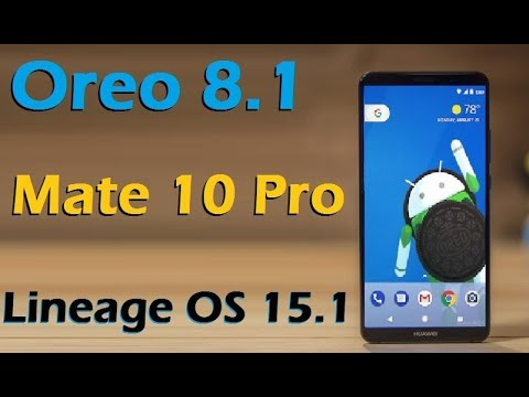 How to Update Android Oreo 8 1 in Huawei Mate 10 Pro (Lineage OS 15 1)  Install and review