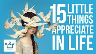 15 Little Things To Appreciate In Life (Part 1)