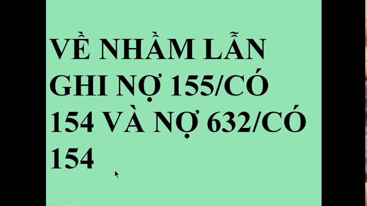 VỀ VIỆC NHẦM LẪN GHI NỢ 155, CÓ 154 VÀ NỢ 632, CÓ 154