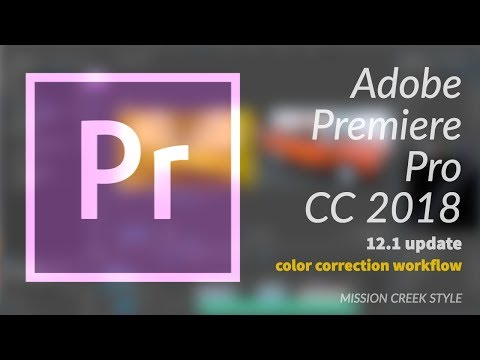 Premiere Pro CC 2018 New Features: Color Correction Workflow