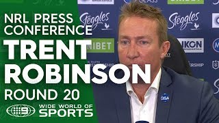 NRL Press Conference: Trent Robinson - Round 20   NRL on Nine