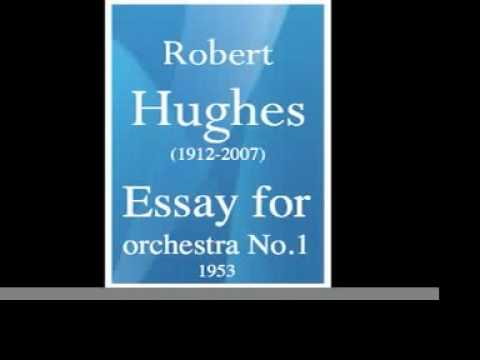 robert hughes essay for orchestra no  robert hughes 1912 2007 essay for orchestra no 1 1953