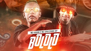MC Kauan & MC Davizinho JDP - Bololo