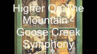 Goose Creek Symphony - Higher On The Mountain