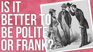 Is It Better to Be Polite or Frank?