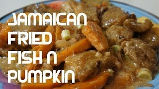 Jamaican Fried Fish & Pumpkin Recipe