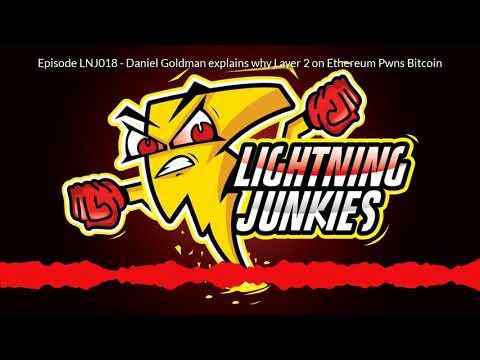 Lightning Junkies Episode LNJ018 – Daniel Goldman explains why Layer 2 on Ethereum Pwns Bitcoin