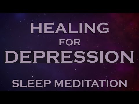A HEALING For Depression - SLEEP Meditation To Help Overcome Depression
