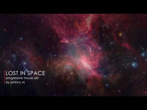 Lost In Space   Progressive House Set   2017 Mixed By Johnny M