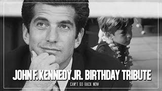 John F. Kennedy Jr. Birthday Tribute | Can't Go Back Now
