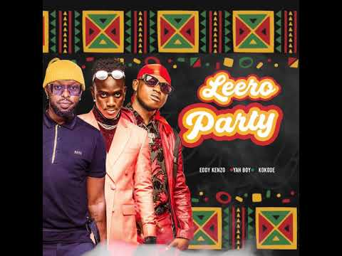 Leero party Eddy kenzo ft kokode , Yahboy (Fredo)