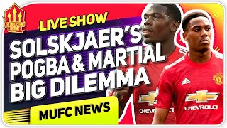 Solskjaer's Pogba & Martial Dilemma! Man Utd News! Flex N KG