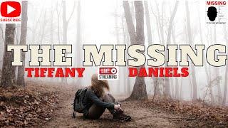 Tiffany Daniels .....The Missing Live Stream