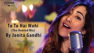 Gambar cover Tu Tu Hai Wohi (The Unwind Mix) by Jonita Gandhi