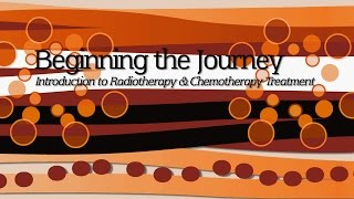 Beginning the Journey - Introduction to radiation & chemotherapy treatment