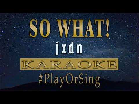 So What! - jxdn (KARAOKE VERSION)