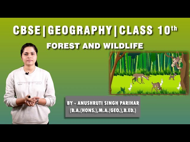 CBSE 10th | Social Science | Geography | Forest & Wildlife Resources |  Chapter-2 |  Summary