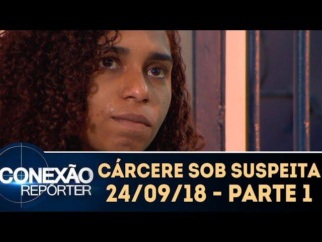 Cárcere sob suspeita - Parte 1 | Conexão Repórter (24/09/18)