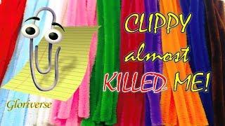 CLIPPY (almost) KILLED ME! - Gloriverse