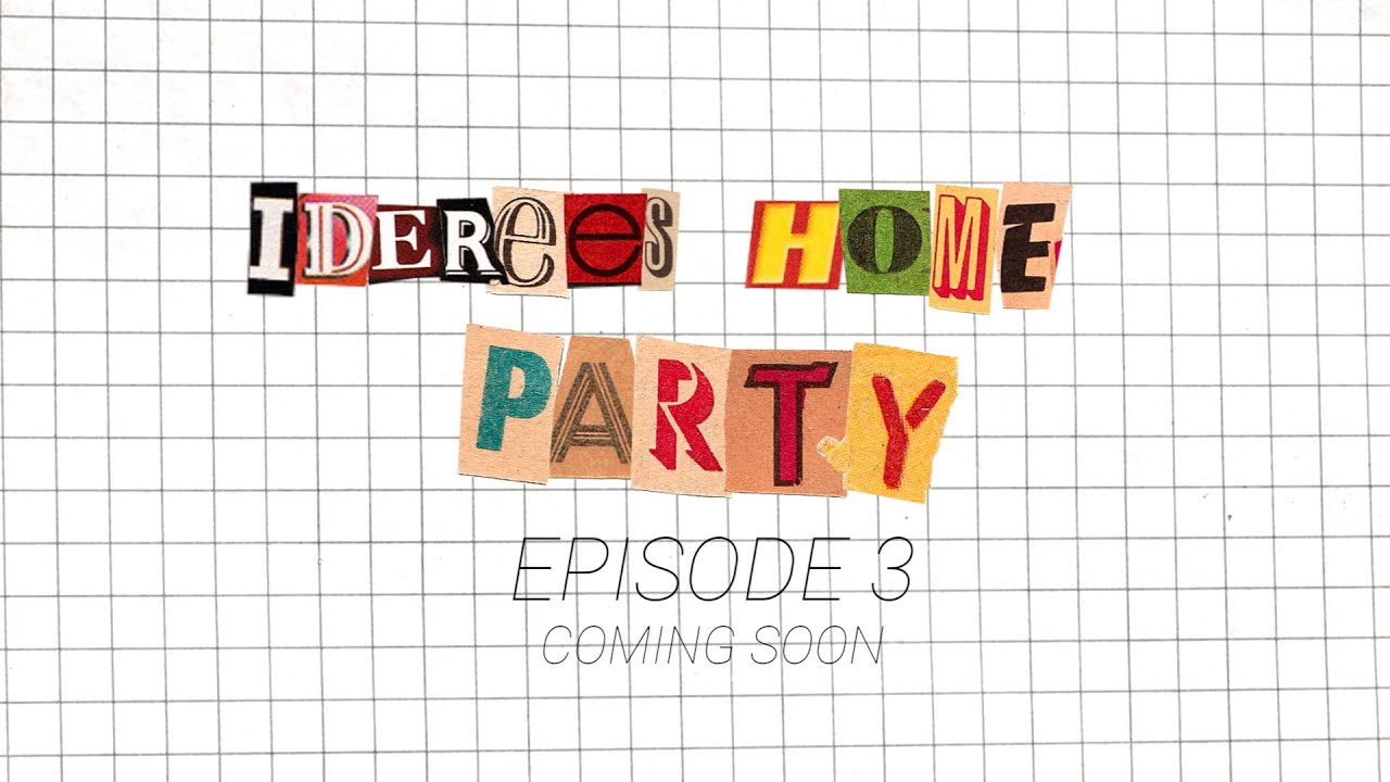 Ideree's Home Party | EP-3 TEASER