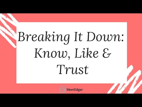 Let's Breakdown Know, Like, and Trust!