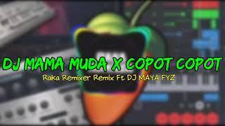 DJ MAMA MUDA X COPOT COPOT - Raka Remixer Remix Ft DJ MAYA FYZ