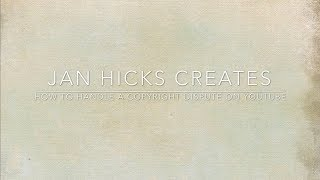Jan Hicks Creates - How to handle Copyright Claims on YouTube