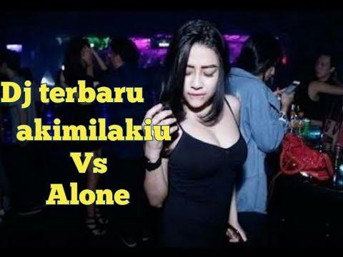 Dj akimilakiu vs alone terbaru 2018