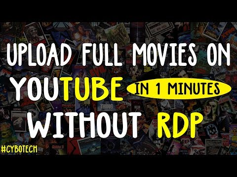 How To Upload Full Movies On YouTube Without Rdp
