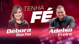 Debora Rocha - Tenha Fé - ft Adelso Freire