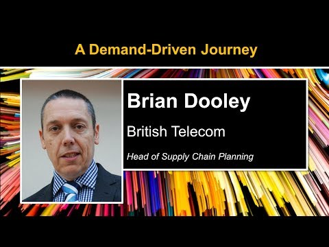 A Demand-Driven Journey - Brian Dooley, Head of Supply Chain Planning for British Telecom