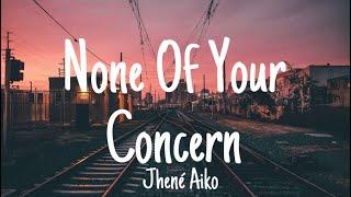 Jhené Aiko -None Of Your Concern (Lyrics)