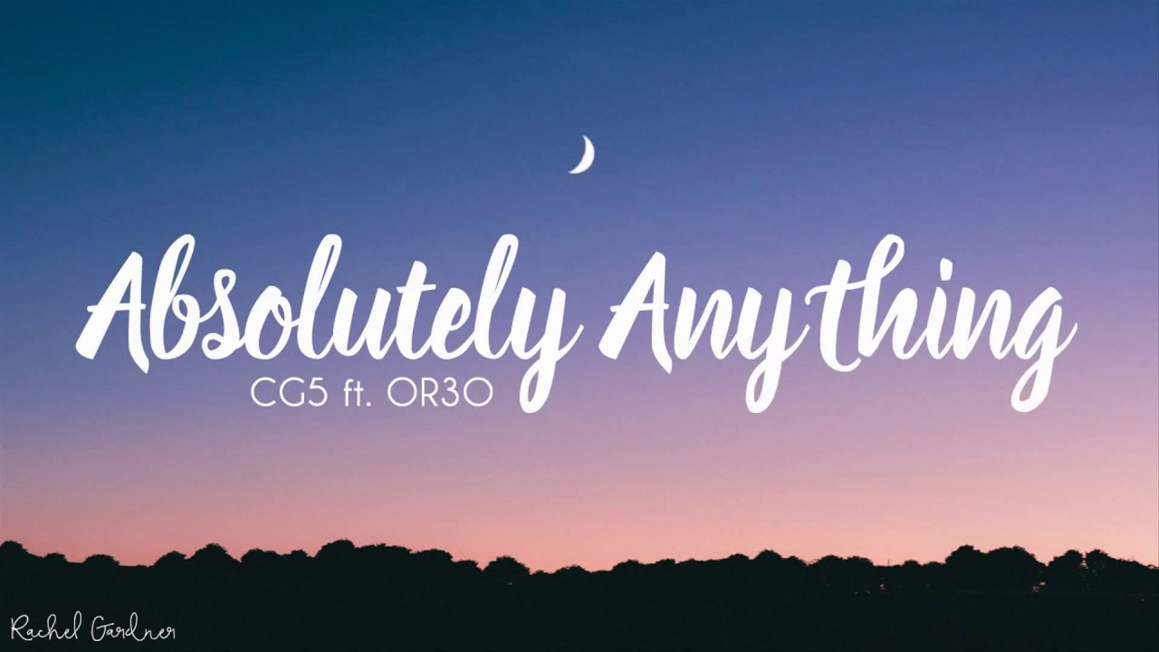 Download CG5 - Absolutely Anything (Lyrics) ft. OR3O
