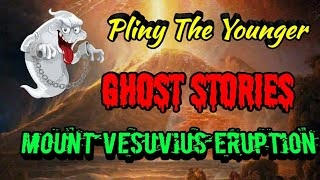 Pliny The Younger Mount Vesuvius Eruption and Ghost Stories
