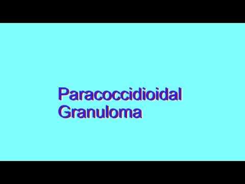 How to Pronounce Paracoccidioidal Granuloma