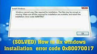 How to solve windows install problem Error Code 0x80070017